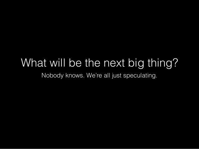 """Qual será próxima """"grande ideia"""" Ninguém sabe. Estamos todos apenas especulando."""